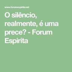 O silêncio, realmente, é uma prece? - Forum Espirita
