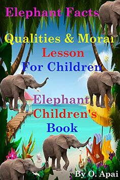 Elephant Facts: Qualities of an Elephant and The Moral Lessons for Children - Elephant Children's Book by [Apai, O. Elephant Facts, Good Romance Books, Great Thinkers, Abc For Kids, Ways Of Learning, Books 2016, Book Suggestions, The Hard Way, Morals
