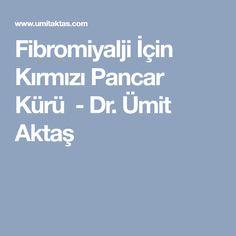 Fibromiyalji İçin Kırmızı Pancar Kürü - Dr. Ümit Aktaş