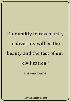 """Our ability to reach unity in diversity will be the beauty and the test of our civilisation. Unity Quotes, Peace Quotes, True Quotes, Book Quotes, Words Quotes, Sayings, Diversity Quotes, Unity In Diversity, Cultural Diversity"