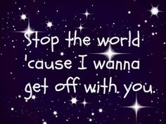 Arctic monkeys - stop the world I wanna get off with you.