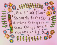 """like a river flows so surely to the sea darling so it goes some things are meant to be"" - elvis   by peace owl forest"
