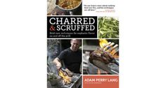 Charred and Scruffed: Bold New Techniques for Explosive Flavour On and Off the Grill book cover