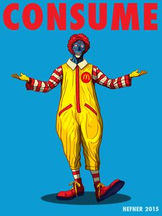 The newest in the consume by artist Hal Hefner - http://www.halhefner.com -  series inspired by John Carpenter's, THEY LIVE is the evil clown, Ronald McDonald. If you missed it, this Consume series was also featured on io9. http://io9.com/todays-pop-culture-moments-get-a-they-live-makeover-1684165939