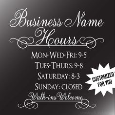 ~DESCRIPTION~ First impressions are everything! Impress your clients with this elegant styled business hours window decal. We customize the Business Name, Hours, and bottom wording (optional).  TO ORDER: Once you select an overall size and color and add to your cart, there will be a NOTES section. Please let us know there Business Name Hours Bottom wording Any other pertinent information  Well send a proof within 3 business days and tweak until perfect before making and sending. We ask that…
