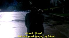 """""""You look good wearing my future."""" - Some Kind of Wonderful"""