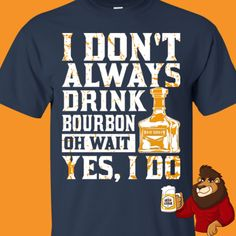 Beer Shirts, Cool Shirts, I Don't Always, Beer Humor, Beer Lovers, Bourbon, Liquor, Drinks, Funny