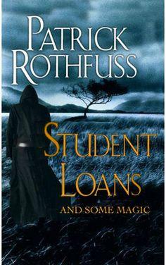 Student Loans (and some magic) Kingkiller Chronicle fan? Visit Eolian Tavern on Facebook! https://www.facebook.com/eoliantavern
