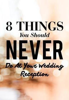 8 Things You Should Never Do At Your Wedding Reception