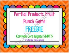 Partial Products Fruit Punch Game COMMON CORE ALIGNED 5.NBT.5 from A Class Act on TeachersNotebook.com (4 pages)  - This freebie aligns with common core standard 5.NBT.5. Your students will have fun while they practice using partial products to solve multi-digit multiplication problems. All you need is one die and two students! I usually provide whitebo