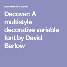 Decovar: A multistyle decorative variable font by David Berlow