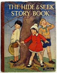 ''The Hide and Seek Story Book'', cover by Caroline Hall. Publication Date: 	1930 Publisher: 	Blackie