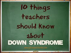 "10 things teachers should know about their students with Down syndrome.  ""It all comes down to the TEACHER in the classroom.  Teachers make or break the experience for the child, family, classroom, and school, especially when it comes to children with Down syndrome.""  We LOVE Carter's teacher!!!"