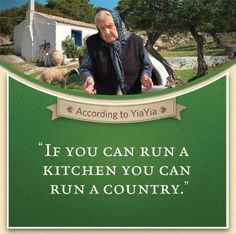 "According to Yiayia, ""If you can run a kitchen you can run a country."""