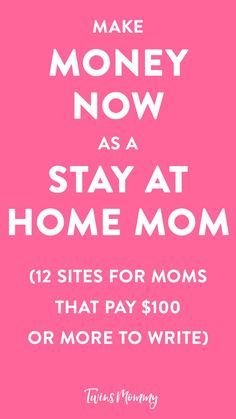 12 Sites for Moms That Pay $100  to Write (Make Money Now as a Stay-at-Home Mom)