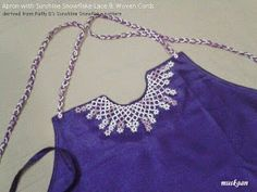 Adorning an apron with tatted lace & woven braids. Tatting pattern shared. Converting snowflake pattern into lace edging.