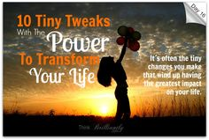 Day 16 - 10 Tiny Tweaks With The Power To Transform Your Life