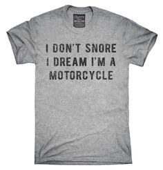 I Don't Snore I Dream I'm A Motorcycle T-Shirt, Hoodie, Tank Top