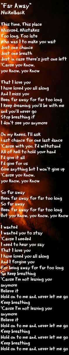 """Far Away"" - Nickelback.. They've described it perfectly.."