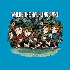 Check out this awesome 'Where+the+Halflings+Are' design on @TeePublic!