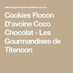 Cookies Flocon D'avoine Coco Chocolat - Les Gourmandises de Titenoon