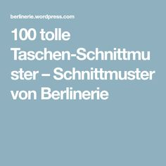100 tolle Taschen-Schnittmuster – Schnittmuster von Berlinerie