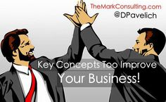 Key concepts too improve your business! #TheMarkConsulting @DPavelich #YegMarketing