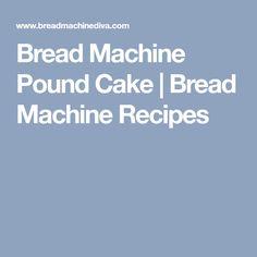 Bread Machine Pound Cake | Bread Machine Recipes