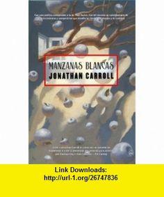 Manzanas blancas/ White Apples (Spanish Edition) (9788498003710) Jonathan Carroll , ISBN-10: 8498003717  , ISBN-13: 978-8498003710 ,  , tutorials , pdf , ebook , torrent , downloads , rapidshare , filesonic , hotfile , megaupload , fileserve