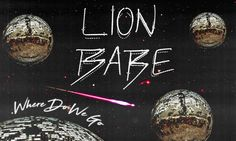 "LION BABE Release ""Where Do We Go"""