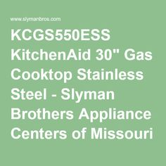 """KCGS550ESS KitchenAid 30"""" Gas Cooktop Stainless Steel - Slyman Brothers Appliance Centers of Missouri"""