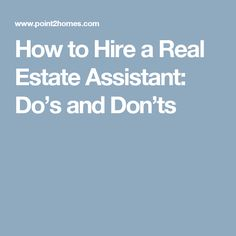 How to Hire a Real Estate Assistant: Do's and Don'ts