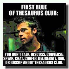 First rule of thesaurus club... #grammarhumor http://writersrelief.com/