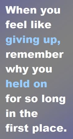 When you feel like giving up, remember why you held on for so long in the first place. #Fitness Matters