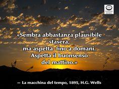 Come dire? La notte porta consiglio. Sei d'accordo?  «Sembra abbastanza plausibile stasera, ma aspetta fino a domani. Aspetta il buonsenso del mattino.» — La macchina del tempo, 1895, H.G. Wells (Bromley, 21 settembre 1866 – Londra, 13 agosto 1946), scrittore britannico.  H.G. Wells, #buonsenso, #citazioni, #cit, #letteratura, #leggere