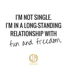 Im not single........with fun and freedom