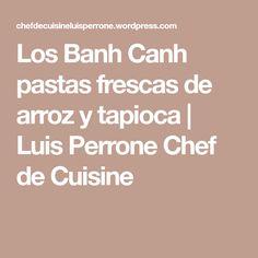 Los Banh Canh pastas frescas de arroz y tapioca   Luis Perrone Chef de Cuisine