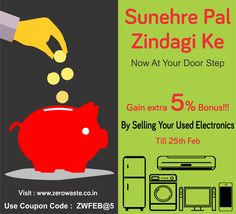 Ain't you lived your zerowaste Sunehre Pal yet?? Stop Waiting, Start Selling.  Get Extra 5 % Bonus on your confirmed value, right at your door step. Visit: www.zerowaste.co.in Use Code: ZWFEB@5