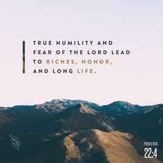 """""""True humility and fear of the Lord lead to riches, honor, and long life"""" (Proverbs NLT). Proverbs 22 4, Life Proverbs, Scripture Verses, Bible Scriptures, Bible Quotes, Biblical Verses, True Quotes, Godly Quotes, Bible Prayers"""
