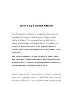 Week 5 DQ 1 Judicial Activism    One of the flashpoint issues of recent political discussions and elections is the concept of judicial activism. Describe what judicial activism is. Then assess whether you think there is judicial… (More)