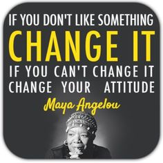 Image result for maya angelou quotes if you don't like something