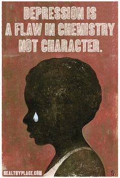 Quote on depression: Depression is a flaw in chemistry not character.   www.HealthyPlace.com