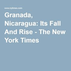 Granada, Nicaragua: Its Fall And Rise - The New York Times