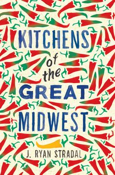 Kitchens of the Great Midwest: A Novel by J. Ryan Stradal. LibraryReads pick July 2015.