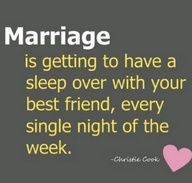 Marriage is getting to have a sleepover with your best friend, every single night of the week.  ~ Thanks Arica <3