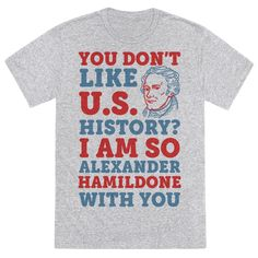 """This funny Hamilton shirt is great for the history nerds who just love the United States of America and wanna say """"You don't like U.S. history? I am so Alexander Hamildone with you."""" This fourth of july shirt is perfect for fans of merica jokes, usa jokes, patriotic shirts and usa shirts."""