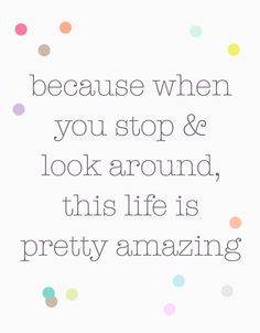Because when you stop  look around this life is pretty amazing ~ It really and truly is! Amazing life by Studio Sjoesjoe