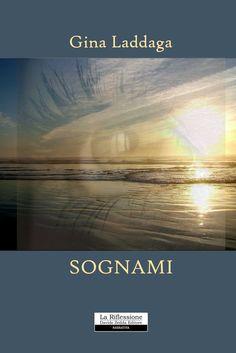 Sognami, Gina Laddaga. I° edizione. (2009 - La Riflessione, Davide Zedda Editore - cartaceo)
