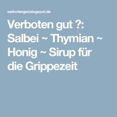 Verboten gut ⚠: Salbei ~ Thymian ~ Honig ~ Sirup für die Grippezeit