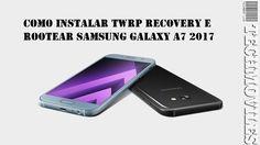 Como instalar TWRP Recovery e Rootear Samsung Galaxy A7 2017